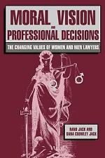 Moral Vision and Professional Decisions : The Changing Values of Women and...