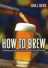How to Brew: Everything You Need To Know To Brew Beer Right The First Time by Pa
