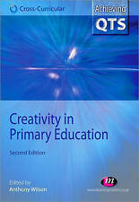 Creativity in Primary Education (Second Edition) By Anthony Wilson