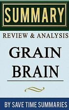 Book Summary, Review & Analysis: Grain Brain: The Surprising Truth about Wheat,