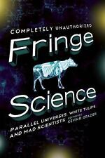 Fringe Science : Parallel Universes, White Tulips, and Mad Scientists (2011,...
