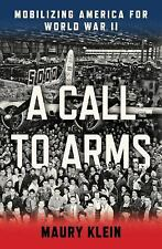 A Call to Arms : Mobilizing America for World War II by Maury Klein (2013 HC)