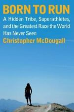 Born to Run : A Hidden Tribe, Superathletes, and the Greatest Race the World...