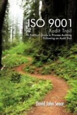 Iso 9001 Audit Trail : A Practical Guide to Process Auditing Following an...