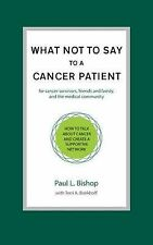 What Not to Say to a Cancer Patient: How to Talk about Cancer and Create a...