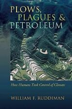 Plows, Plagues, and Petroleum : How Humans Took Control of Climate
