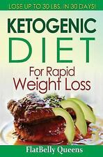 Ketogenic Diet for Rapid Weight Loss : Lose 30 Pounds in 30 Days by FlatBelly...