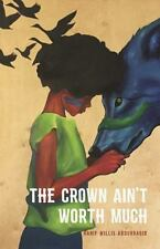 The Crown Ain't Worth Much by Hanif Willis-Abdurraqib (2016, Paperback)