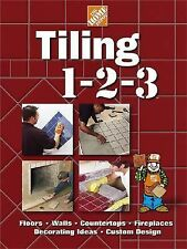 Tiling 1-2-3 : Floors, Walls, Countertops, Fireplaces, Decorating Ideas,...