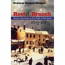 Root and Branch : African Americans in New York and East Jersey, 1613-1863 by...