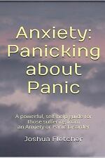 Anxiety: Panicking about Panic : A Powerful, Self-Help Guide for Those...