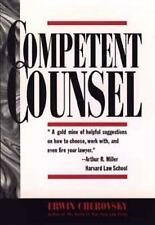 Competent Counsel : The Business Guide to Hiring Lawyers and Monitoring Their...