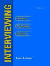 Interviewing : Theories, Techniques and Practices by Robert A. Shearer (2004,...