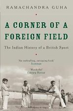 A Corner of a Foreign Field: The Indian History of a British Sport, Guha, Ramach