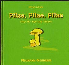 Birgit Linde: Pilze, Pilze, Pilze - Pilze für Topf und Pfanne