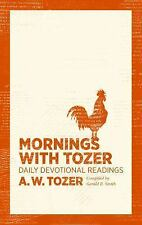 Mornings with Tozer: Daily Devotional Readings, Tozer, A. W.