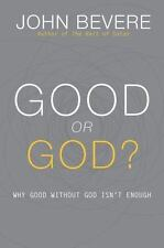 Good or God?: Why Good Without God Isn't Enough, Bevere, John, Good Book