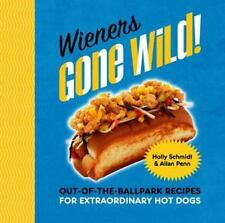 WIENERS GONE WILD Ballpark Recipes for Extraordinary Hot Dogs NEW cookbook book