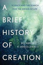 A Brief History of Creation : Science and the Search for the Origin of Life...