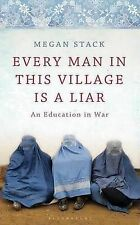 Every Man in This Village is a Liar: An Education in War by Megan Stack...