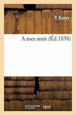 A Mes Amis by Daney-P (2013, Paperback)