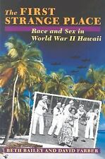 The First Strange Place Race and Sex in World War II Hawaii Beth Bailey