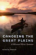 Canoeing the Great Plains : A Missouri River Summer by Patrick Dobson (2015,...