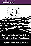 Between Grace and Fear : The Role of the Arts in a Time of Change by Patricia...