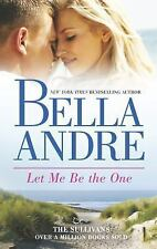 Let Me Be The One 6th in the San Francisco Sullivans Series by Bella Andre