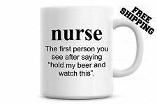 NURSE The first person you see...hold my Beer and watch this Coffee Mug