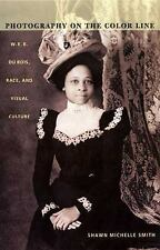 Photography on the Color Line: W. E. B. Du Bois, Race, and Visual Culture a Joh