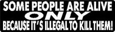 SOME PEOPLE ARE ALIVE ONLY BECAUSE IT'S ILLEGAL TO KILL THEM! HELMET STICKER
