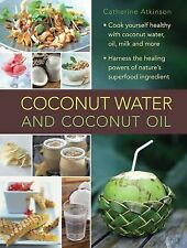 Coconut Water and Coconut Oil Book~Harness the Healing of Nature's Superfood~NEW