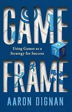 Game Frame : Using Games as a Strategy for Success by Aaron Dignan (2014,...