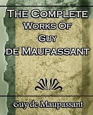 The Complete Works of Guy de Maupassant : Short Stories- 1917 by Guy de...