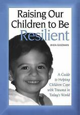 Raising Our Children to Be Resilient: A Guide to Helping Children Cope with Trau