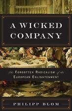 A Wicked Company: The Forgotten Radicalism of the European Enlightenment by Blo