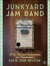 Junkyard Jam Band : Easy-To-Make Musical Instruments and Noisemakers by David...