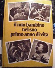 LIBRO IL MIO BAMBINO NEL SUO PRIMO ANNO DI VITA MAURICE BEBE 1978