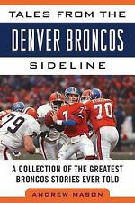 Tales from the Denver Broncos Sideline: A Collection of the Greatest Broncos Sto