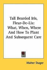 Tall Bearded Iris, Fleur-de-Lis : What, When, Where and How to Plant and...