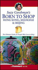Suzy Gershmans Born to Shop Hong Kong, Shanghai and Beijing: The Ultimate Guide
