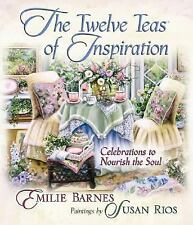 The Twelve Teas of Inspiration: Celebrations to Nourish the Soul by Milie Barnes