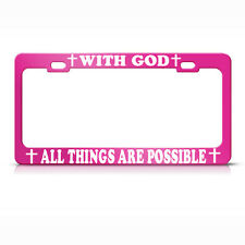 WITH GOD ALL THINGS ARE POSSIBLE CHRISTIAN HOT PINK Metal License Plate Frame 1