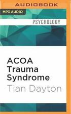 ACOA Trauma Syndrome : The Impact of Childhood Pain on Adult Relationships by...