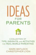 Ideas for Parents: A Collection of Tips, Insights, and Activities for Real-World