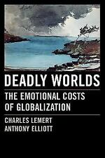 Deadly Worlds: The Emotional Costs of Globalization Lemert, Charles, Elliott, A