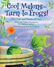 Cool Melons-Turn to Frogs! : The Life and Poems of Issa by Matthew Gollub...