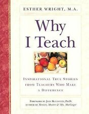 Why I Teach : Inspirational True Stories from Teachers Who Make a Difference