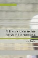 Midlife And Older Women: Family Life, Work And Health in Jamaica, Rawlins, Joan,